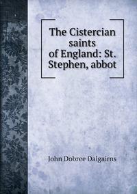 The Cistercian saints of England: St. Stephen, abbot, John Dobree Dalgairns обложка-превью