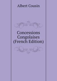 Concessions Congolaises (French Edition), Albert Cousin обложка-превью