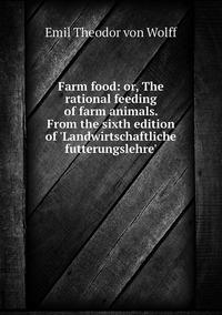 Книга под заказ: «Farm food: or, The rational feeding of farm animals. From the sixth edition of 'Landwirtschaftliche futterungslehre'»