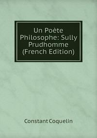 Un Poète Philosophe: Sully Prudhomme (French Edition), Constant Coquelin обложка-превью
