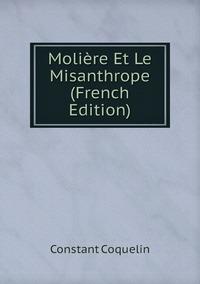 Molière Et Le Misanthrope (French Edition), Constant Coquelin обложка-превью