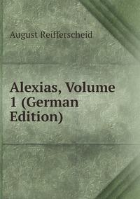 Alexias, Volume 1 (German Edition), August Reifferscheid обложка-превью