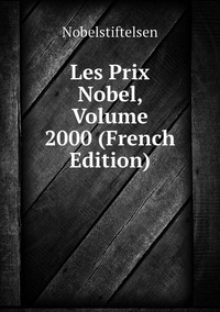 Les Prix Nobel, Volume 2000 (French Edition), Nobelstiftelsen обложка-превью