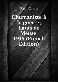 Книга под заказ: «L'humaniste à la guerre; hauts de Meuse, 1915 (French Edition)»