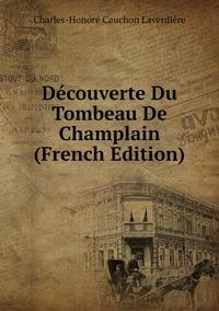 Книга под заказ: «Découverte Du Tombeau De Champlain (French Edition)»