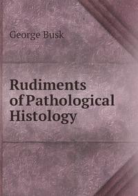 Rudiments of Pathological Histology, George Busk обложка-превью