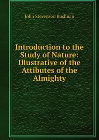 Introduction to the Study of Nature: Illustrative of the Attibutes of the Almighty, John Stevenson Bushnan обложка-превью