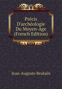 Précis D'archéologie Du Moyen-Âge (French Edition), Jean-Auguste Brutails обложка-превью