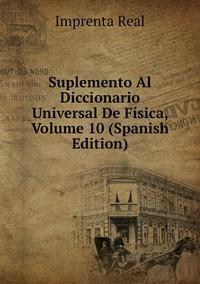 Suplemento Al Diccionario Universal De Física, Volume 10 (Spanish Edition), Imprenta Real обложка-превью