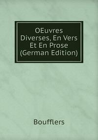 OEuvres Diverses, En Vers Et En Prose (German Edition), Boufflers обложка-превью