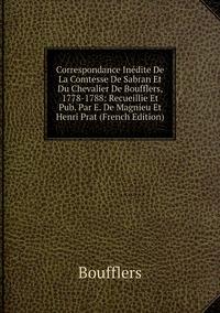 Correspondance Inédite De La Comtesse De Sabran Et Du Chevalier De Boufflers, 1778-1788: Recueillie Et Pub. Par E. De Magnieu Et Henri Prat (French Edition), Boufflers обложка-превью