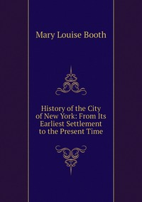 History of the City of New York: From Its Earliest Settlement to the Present Time, Mary Louise Booth обложка-превью