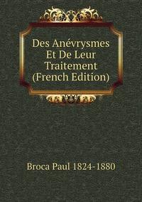 Des Anévrysmes Et De Leur Traitement (French Edition), Broca Paul 1824-1880 обложка-превью