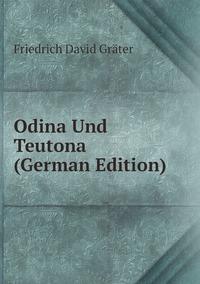 Odina Und Teutona (German Edition), Friedrich David Grater обложка-превью