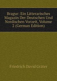 Bragur: Ein Litterarisches Magazin Der Deutschen Und Nordischen Vorzeit, Volume 2 (German Edition), Friedrich David Grater обложка-превью