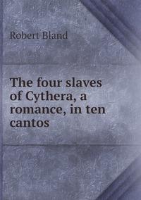 The four slaves of Cythera, a romance, in ten cantos, Robert Bland обложка-превью