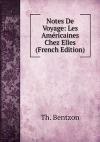 Notes De Voyage: Les Américaines Chez Elles (French Edition), Th. Bentzon обложка-превью