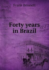 Forty years in Brazil, Frank Bennett обложка-превью