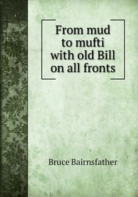 From mud to mufti with old Bill on all fronts, Bruce Bairnsfather обложка-превью