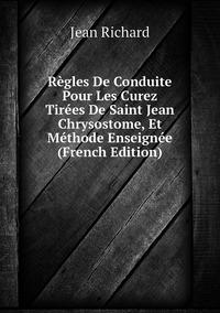 Règles De Conduite Pour Les Curez Tirées De Saint Jean Chrysostome, Et Méthode Enseignée (French Edition), Jean Richard обложка-превью