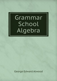Книга под заказ: «Grammar School Algebra»