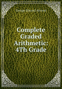Complete Graded Arithmetic: 4Th Grade, George Edward Atwood обложка-превью