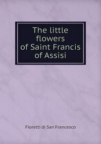 The little flowers of Saint Francis of Assisi, Fioretti di San Francesco обложка-превью