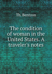 The condition of woman in the United States. A traveler's notes, Th. Bentzon обложка-превью