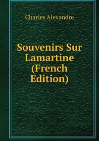 Souvenirs Sur Lamartine (French Edition), Charles Alexandre обложка-превью