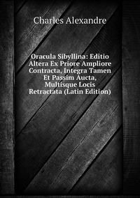 Oracula Sibyllina: Editio Altera Ex Priore Ampliore Contracta, Integra Tamen Et Passim Aucta, Multisque Locis Retractata (Latin Edition), Charles Alexandre обложка-превью