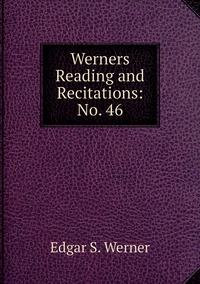 Werners Reading and Recitations: No. 46, Edgar S. Werner обложка-превью