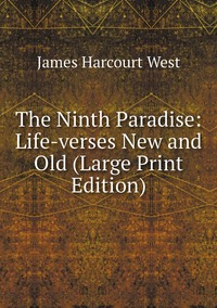The Ninth Paradise: Life-verses New and Old (Large Print Edition), James Harcourt West обложка-превью