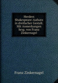Herders Shakespeare-Aufsatz in dreifacher Gestalt. Mit Anmerkungen hrsg. von Franz Zinkernagel, Franz Zinkernagel обложка-превью