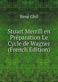 Stuart Merrill en Préparation Le Cycle de Wagner (French Edition), Rene Ghil обложка-превью