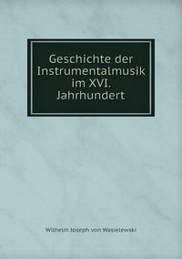 Geschichte der Instrumentalmusik im XVI. Jahrhundert, Wilhelm Joseph von Wasielewski обложка-превью