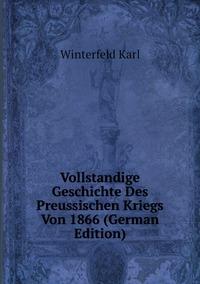 Vollstandige Geschichte Des Preussischen Kriegs Von 1866 (German Edition), Winterfeld Karl обложка-превью
