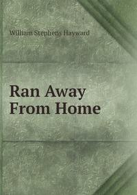 Ran Away From Home, William Stephens Hayward обложка-превью