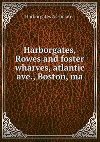 Harborgates, Rowes and foster wharves, atlantic ave., Boston, ma, Harborgates Associates обложка-превью