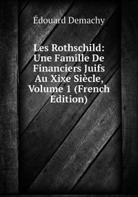Les Rothschild: Une Famille De Financiers Juifs Au Xixe Siècle, Volume 1 (French Edition), Edouard Demachy обложка-превью