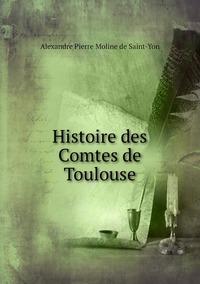 Histoire des Comtes de Toulouse, Alexandre Pierre Moline de Saint-Yon обложка-превью