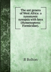 The ant genera of West Africa: a synonymic synopsis with keys (Hymenoptera: Formicidae)., B Bolton обложка-превью