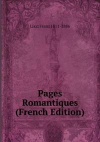 Pages Romantiques (French Edition), Liszt Franz 1811-1886 обложка-превью