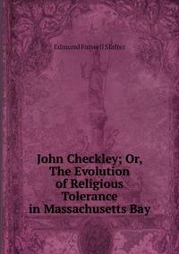 Книга под заказ: «John Checkley; Or, The Evolution of Religious Tolerance in Massachusetts Bay»