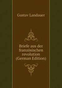 Briefe aus der französischen revolution (German Edition), Gustav Landauer обложка-превью
