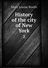 History of the city of New York: 2, Mary Louise Booth обложка-превью