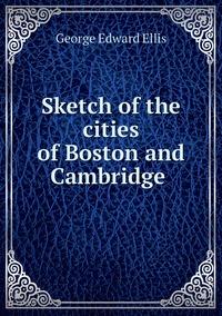 Sketch of the cities of Boston and Cambridge , Ellis George Edward обложка-превью