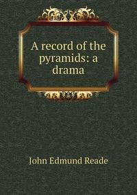 A record of the pyramids: a drama, John Edmund Reade обложка-превью