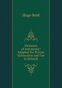 Elements of astronomy: Adapted for Private Instruction and Use in Schools, Hugo Reid обложка-превью