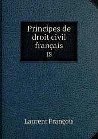 Principes de droit civil français: 18, Laurent Francois обложка-превью
