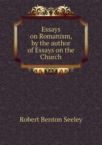 Essays on Romanism, by the author of Essays on the Church, Robert Benton Seeley обложка-превью